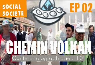 CHEMIN VOLKAN - Épisode 02